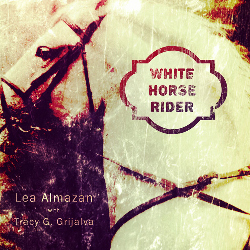 Lea Almazan with Tracy G. Grijalva - White Horse Rider